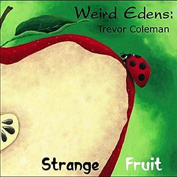 Weird Edens: Strange Fruit