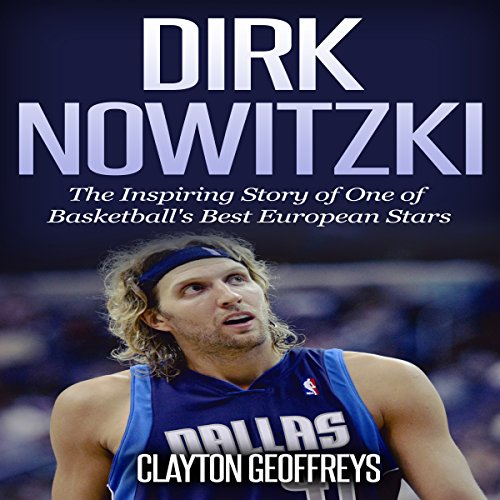 Dirk Nowitzki - The Inspiring Story of One of Basketball's Best European Stars Titelbild