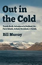 Out in the Cold: Travels North: Adventures in Svalbard, the Faroe Islands, Iceland, Greenland and Canada