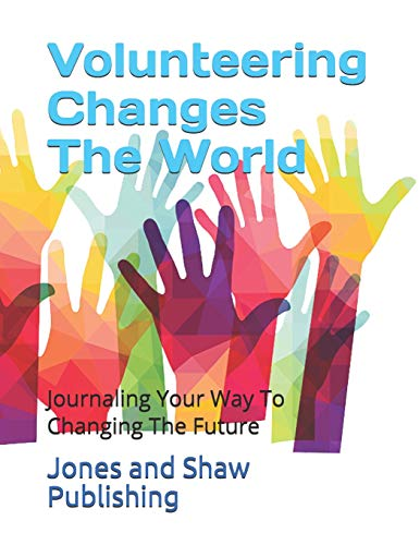 Volunteering Changes The World: Journaling Your Way To Changing The Future