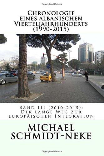 Chronologie eines albanischen Vierteljahrhunderts (1990-2015): Band III (2010-2015): Der lange Weg zur europäischen Integration (Albanian Studies, Band 33)