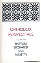Orthodox Perspectives on Baptism, Eucharist and Ministry (Faith and Order Papers)