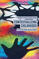 Contextualizing Childhoods: Growing Up in Europe and North America