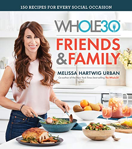The Whole30 Friends & Family: 150 Recipes