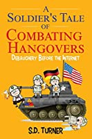 A Soldier's Tale of Combating Hangovers: Debauchery Before the Internet