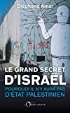 Le grand secret d'Israël - Pourquoi il n'y aura pas d'Etat palestinien
