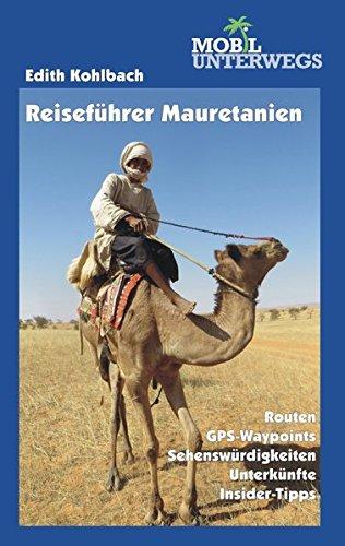 Band 4: Reiseführer Mauretanien: Einreise, Routen, Straßenzustand, GPS-Koordinaten, Treibstoffversorgung, Landeskunde, Stadtbeschreibungen, ... sonstige aktuelle Infos (mobil unterwegs)