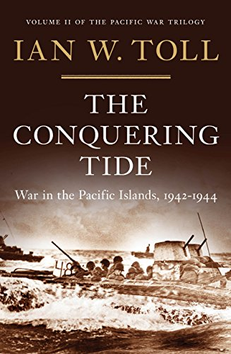 The Conquering Tide: War in the Pacific Islands, 1942-1944 (Vol. 2) (Pacific War Trilogy): War in the Pacific Islands, 1942–1944