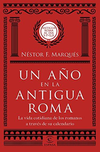 Un año en la antigua Roma: La vida cotidiana de los romanos a través de su calendario (Fuera de colección)