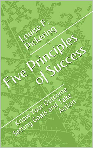 Five Principles of Success: Know Your Outcome Setting Goals and Take Action