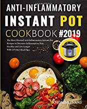 Anti-Inflammatory Instant Pot Cookbook #2019: The Most Wanted Anti-Inflammatory Instant Pot Recipes to Decrease Inflammatory Stay Healthy and Live Longer ( With 14 Days Meal Plan )