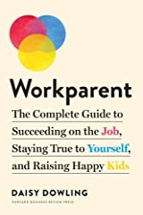 Workparent: The Complete Guide to Succeeding on the Job, Staying True to Yourself, and Raising Happy Kids Paperback