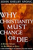 Why Christianity Must Change or Die: A Bishop Speaks To Believers In Exile A New Reformation of the Church's Faith & Practice