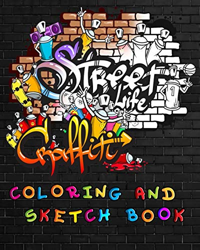 Street Life Grafiti Coloring And Sketch Book: Urban Modern Artistic Expression Drawing Sketchbook Doodle Pad For Street Art Design
