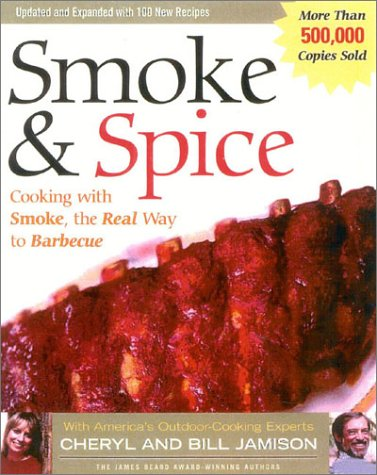 Smoke & Spice, Revised: Cooking with Smoke, the Real Way to Barbecue, on Your Charcoal Grill, Water...