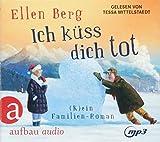 Ich küss dich tot: (K)ein Familien-Roman - Gelesen von Tessa Mittelstaedt