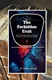 The Forbidden Fruit: The Root Of All Suffering Exposed