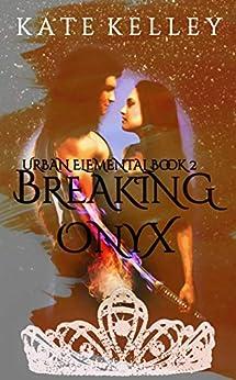 Breaking Onyx: Urban Elemental Series Book 2 by [Kate Kelley, K.J. Kelley]