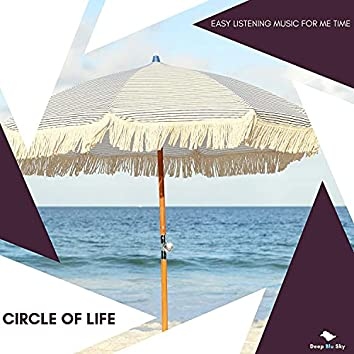 Circle Of Life - Easy Listening Music For Me Time