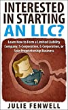 Interested in Starting an LLC? Learn How to Form a Limited Liability Company,...
