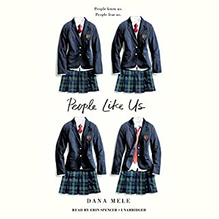 People Like Us                   By:                                                                                                                                 Dana Mele                               Narrated by:                                                                                                                                 Erin Spencer                      Length: 9 hrs and 19 mins     167 ratings     Overall 4.1