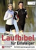 Die Laufbibel für Einsteiger: Die Einführung in das gesunde Laufen