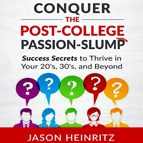 Conquer the Post-College Passion-Slump: Success Secrets to Thrive in Your 20's, 30's, and Beyond audiobook cover art