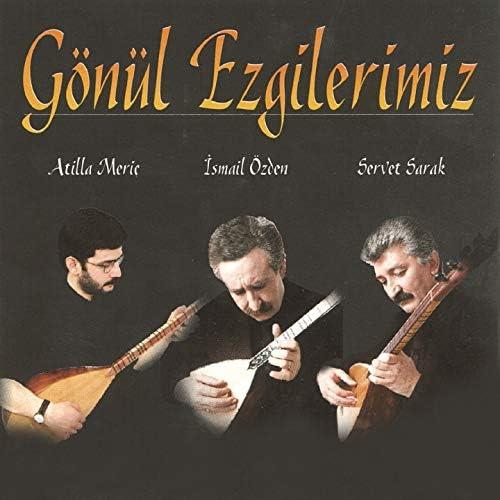 İsmail Özden feat. Atilla Meriç & Servet Sarak