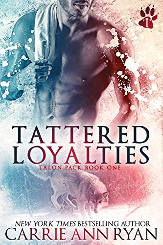 Tattered Loyalties (Talon Pack Book 1) by [Carrie Ann Ryan]