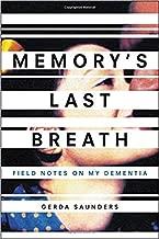 by Gerda Saundersand - Memory's Last Breath: Field Notes on My Dementia (Hardcover) Hachette Books (June 13, 2017) - [Bargain Books]
