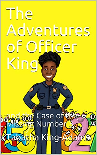The Adventures of Officer King: and the Case of the Missing Number 3 (English Edition)