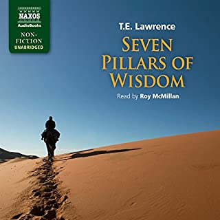 Seven Pillars of Wisdom                   By:                                                                                                                                 T. E. Lawrence                               Narrated by:                                                                                                                                 Roy McMillan                      Length: 25 hrs and 20 mins     33 ratings     Overall 4.8