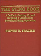 The Sting Book: A Guide to Setting Up and Running a Clandestine Storefront Sting Operation