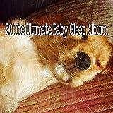 50 The Ultimate Baby Sleep Album