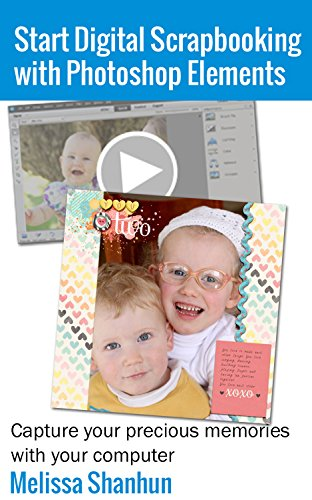 Start Digital Scrapbooking with Photoshop Elements: Capture your precious memories with your computer (English Edition)