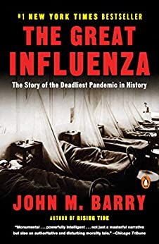 The Great Influenza: The Story of the Deadliest Pandemic in History by [John M. Barry]