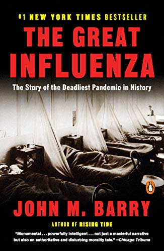 The Great Influenza: The Story of the Deadliest Pandemic in...