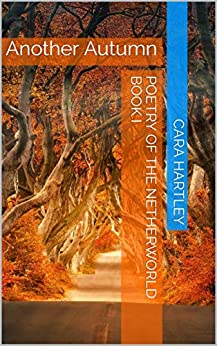 Poetry of the Netherworld Book I: Another Autumn by [Cara Hartley]