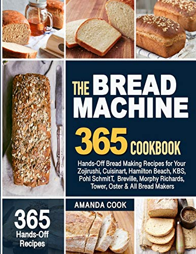 The Bread Machine Cookbook: Hands-Off Bread Making Recipes for Your...