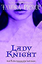 Lady Knight: Book 4 of the Protector of the Small Quartet by Tamora Pierce (2004-08-24)