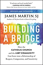 Building a Bridge: How the Catholic Church and the LGBT Community Can Enter into a Relationship of Respect, Compassion, an...