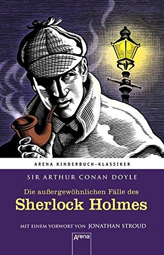 Die außergewöhnlichen Fälle des Sherlock Holmes: Arena Kinderbuch-Klassiker. Mir einem Vorwort von Jonathan Stroud: Arena Kinderbuch-Klassiker. Mit einem Vorwort von Jonathan Stroud