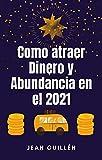 COMO OBTENER DINERO Y ABUNDANCIA EN EL 2021: DISTINTAS FORMAS PARA OBETENER DINERO Y OPULENCIA