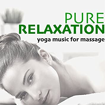 Pure Relaxation - Yoga Music for Massage, Deep Sleep & Mindfulness Body and Soul Connection
