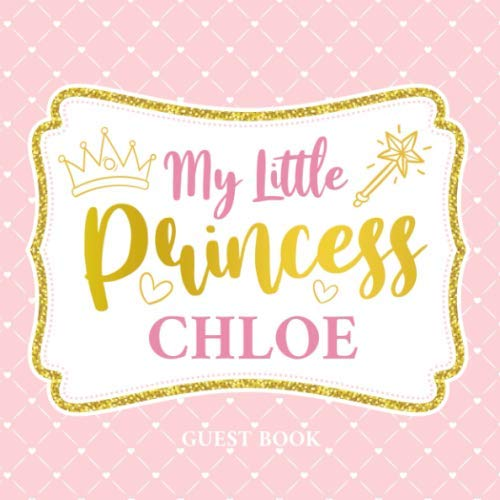 My Little Princess Chloe - Guest Book: Baby Shower Guestbook Keepsake For Welcoming Your Baby Girl - Wishes For Baby, Advice For Parents