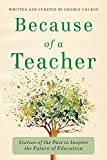 Because of a Teacher: Stories of the Past to Inspire the Future of Education