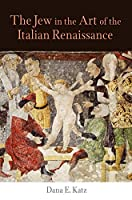 The Jew in the Art of the Italian Renaissance (Jewish Culture and Contexts)