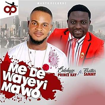 Me De Wayeyi Ma Wo (feat. Brother Sammy)