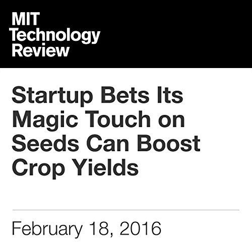 Startup Bets Its Magic Touch on Seeds Can Boost Crop Yields                   By:                                                                                                                                 Mike Orcutt                               Narrated by:                                                                                                                                 Elizabeth Wells                      Length: 5 mins     Not rated yet     Overall 0.0