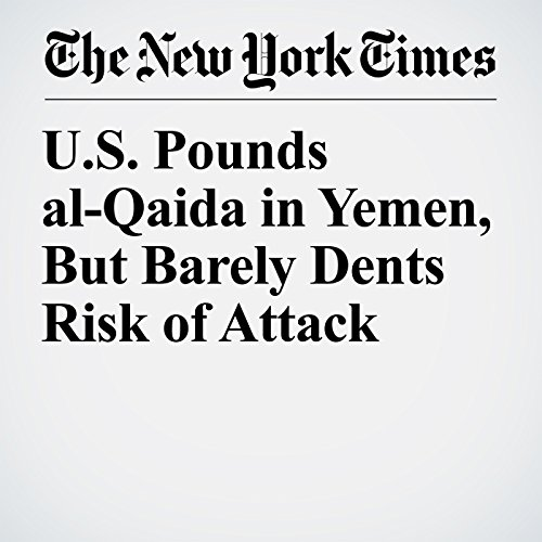 U.S. Pounds al-Qaida in Yemen, But Barely Dents Risk of Attack copertina